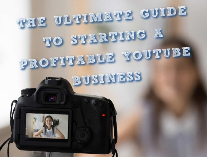 ULTIMATE GUIDE TO STARTING A PROFITABLE YOUTUBE BUSINESS