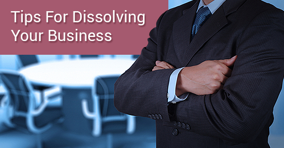 Tips For Dissolving Your Business